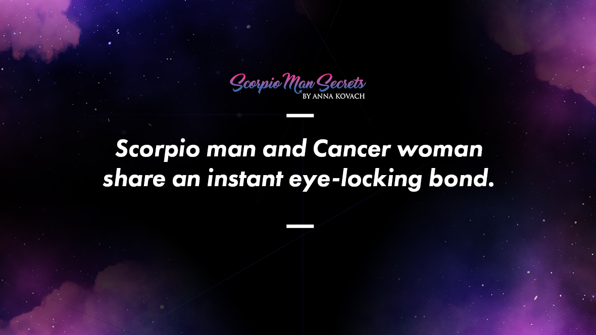 Scorpio man and Cancer woman share an instant eye-locking bond